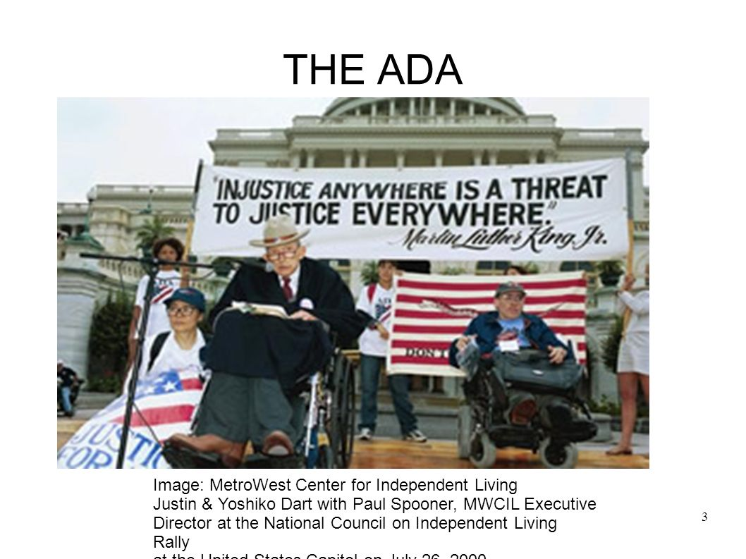 3 THE ADA Image: MetroWest Center for Independent Living Justin & Yoshiko Dart with Paul Spooner, MWCIL Executive Director at the National Council on Independent Living Rally at the United States Capitol on July 26, 2000.