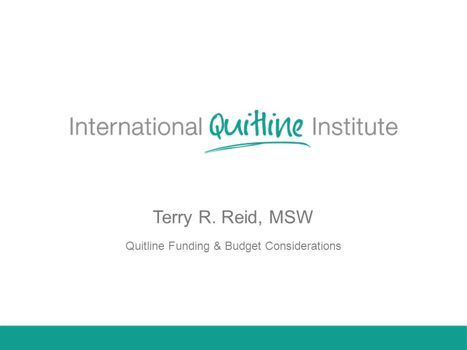 Terry R. Reid, MSW Quitline Funding & Budget Considerations