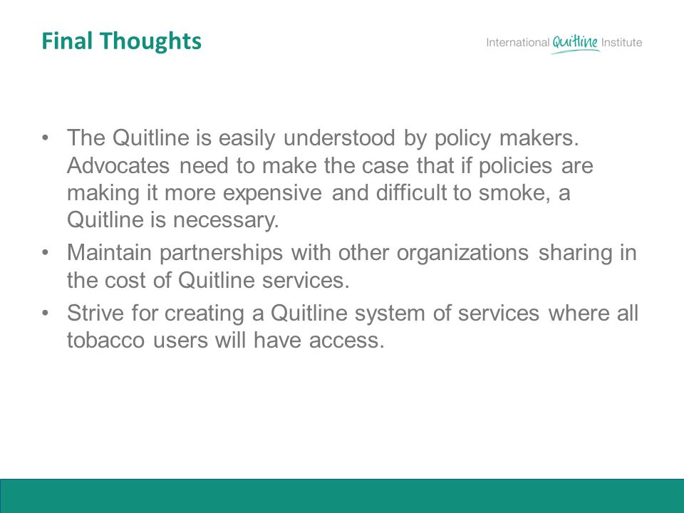 Final Thoughts The Quitline is easily understood by policy makers.