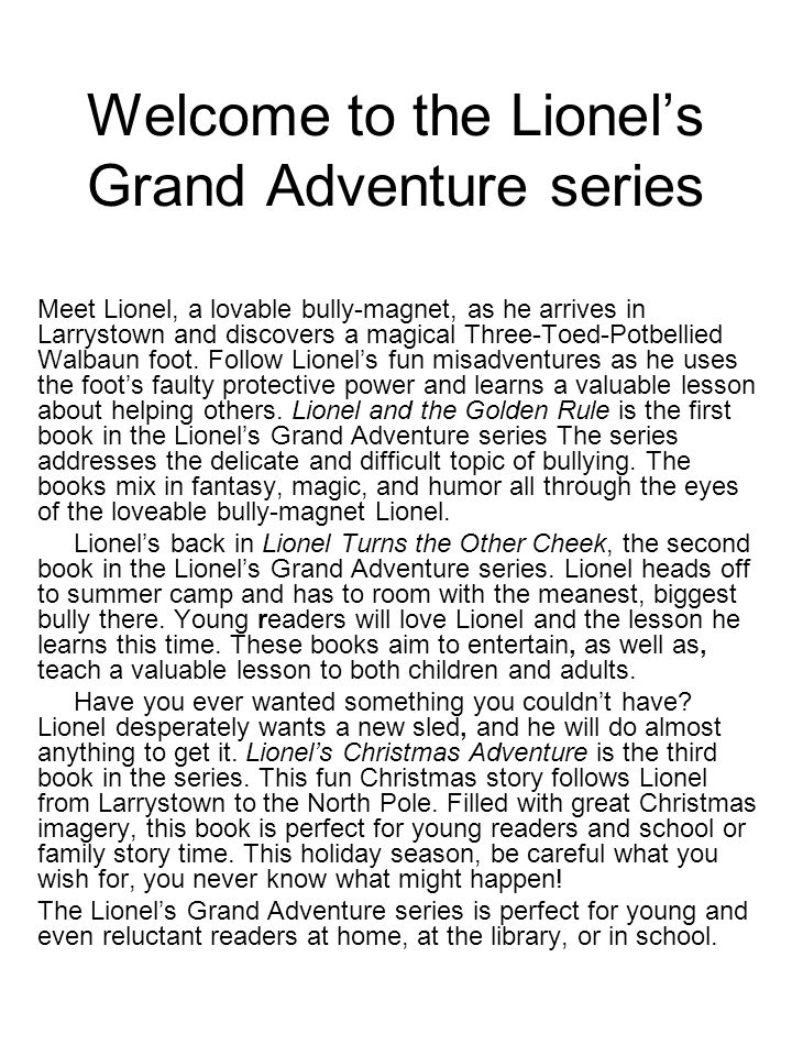 Welcome to the Lionels Grand Adventure series Meet Lionel, a lovable bully-magnet, as he arrives in Larrystown and discovers a magical Three-Toed-Potbellied Walbaun foot.