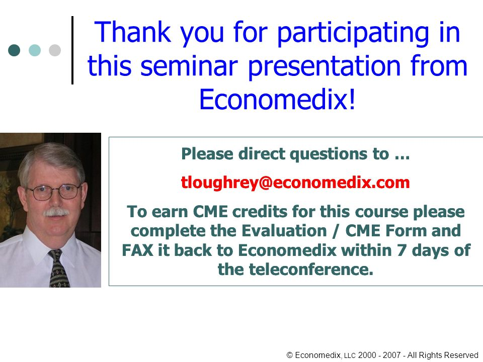 © Economedix, LLC All Rights Reserved Thank you for participating in this seminar presentation from Economedix.