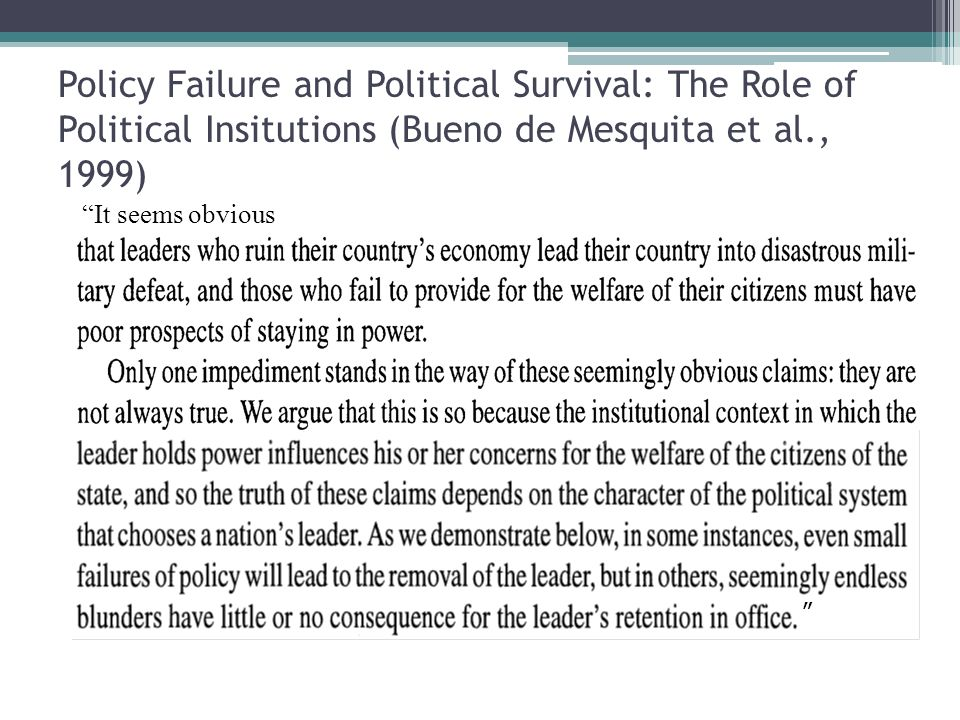 Policy Failure and Political Survival: The Role of Political Insitutions (Bueno de Mesquita et al., 1999) It seems obvious
