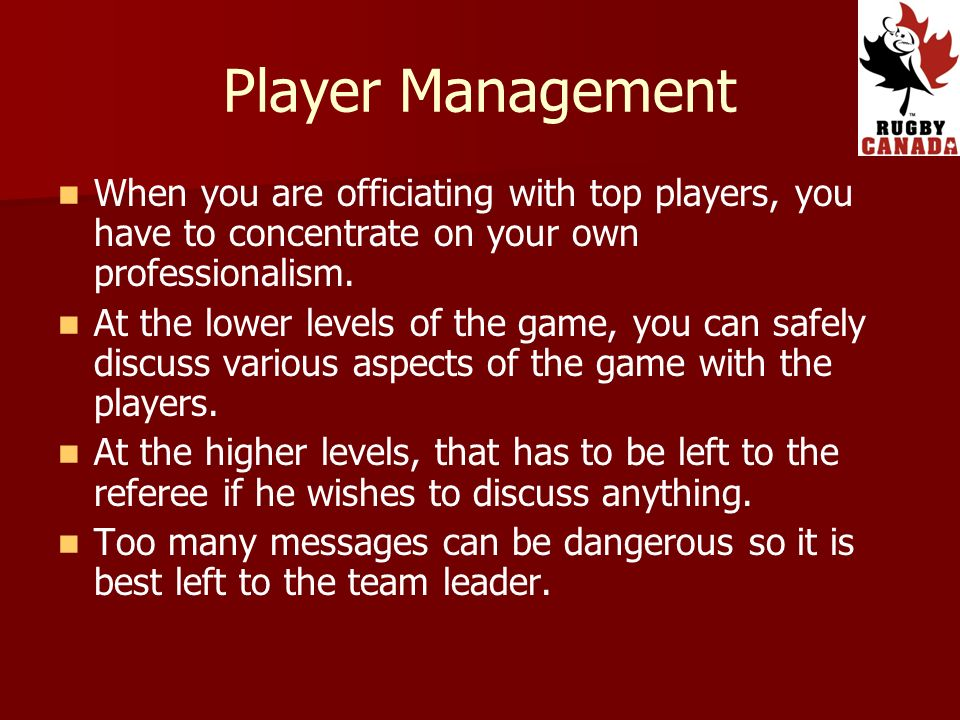 Player Management When you are officiating with top players, you have to concentrate on your own professionalism.