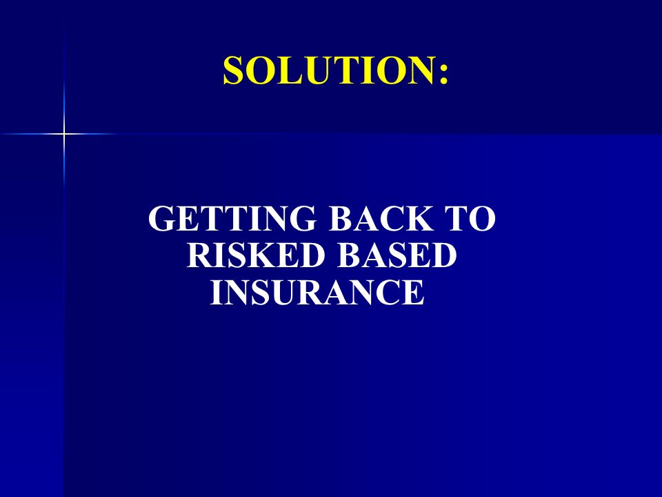 SOLUTION: GETTING BACK TO RISKED BASED INSURANCE