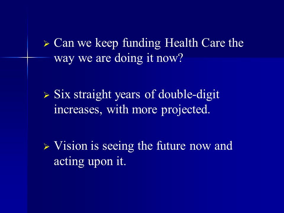 Can we keep funding Health Care the way we are doing it now.