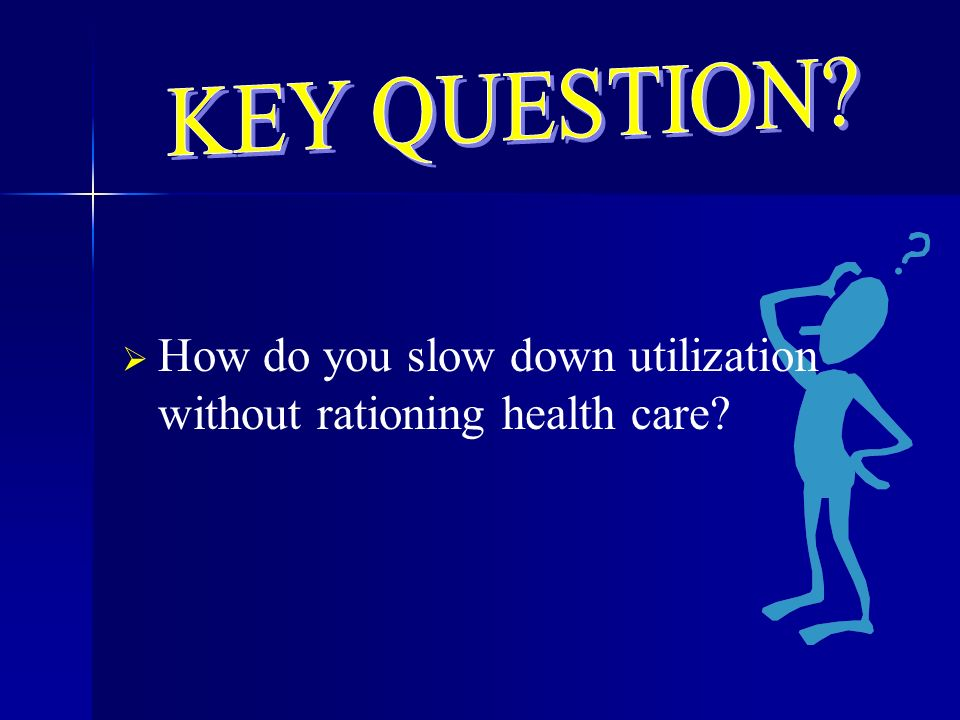 How do you slow down utilization without rationing health care