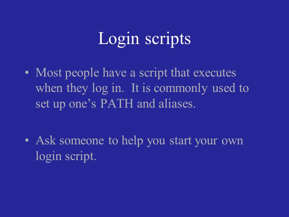 Login scripts Most people have a script that executes when they log in.