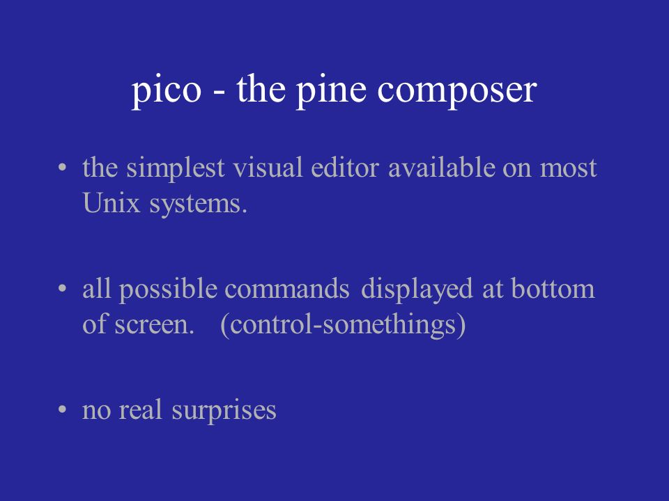 pico - the pine composer the simplest visual editor available on most Unix systems.