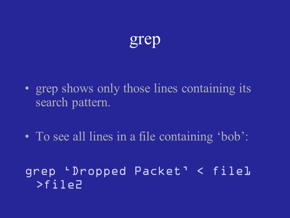 grep grep shows only those lines containing its search pattern.