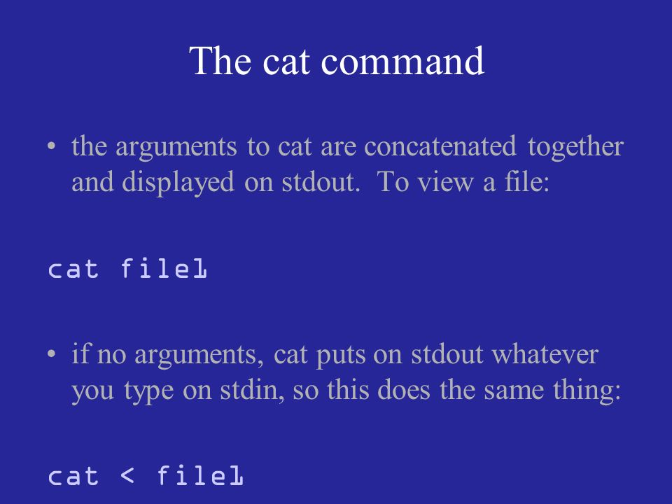 The cat command the arguments to cat are concatenated together and displayed on stdout.