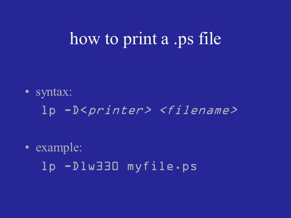 how to print a.ps file syntax: lp -D example: lp -Dlw330 myfile.ps