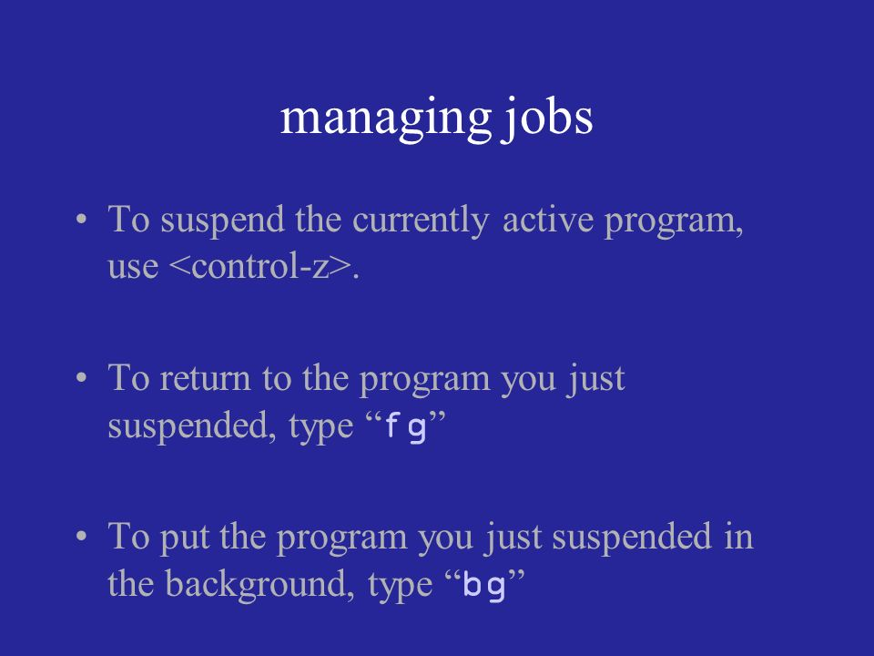managing jobs To suspend the currently active program, use.
