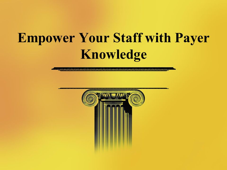 Empower Your Staff with Payer Knowledge