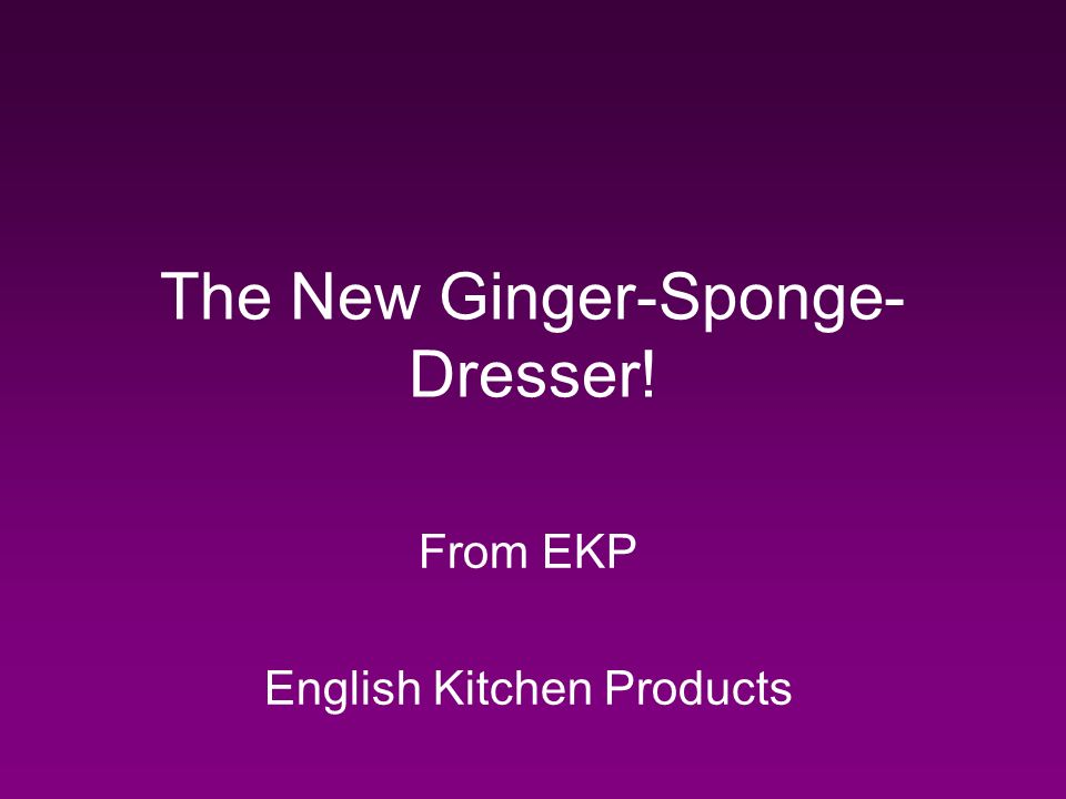 The New Ginger-Sponge- Dresser! From EKP English Kitchen Products