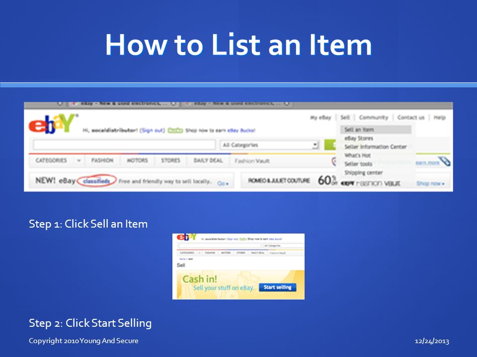 How to List an Item Step 1: Click Sell an Item Step 2: Click Start Selling 12/24/2013Copyright 2010 Young And Secure