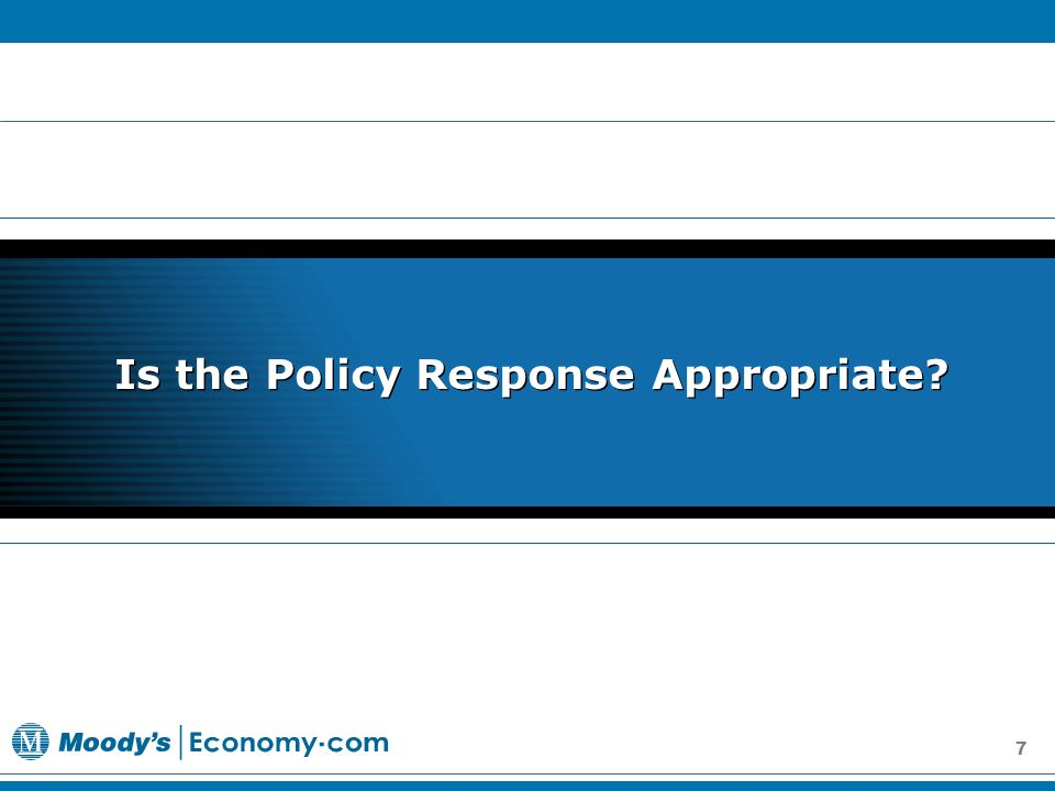 7 Is the Policy Response Appropriate