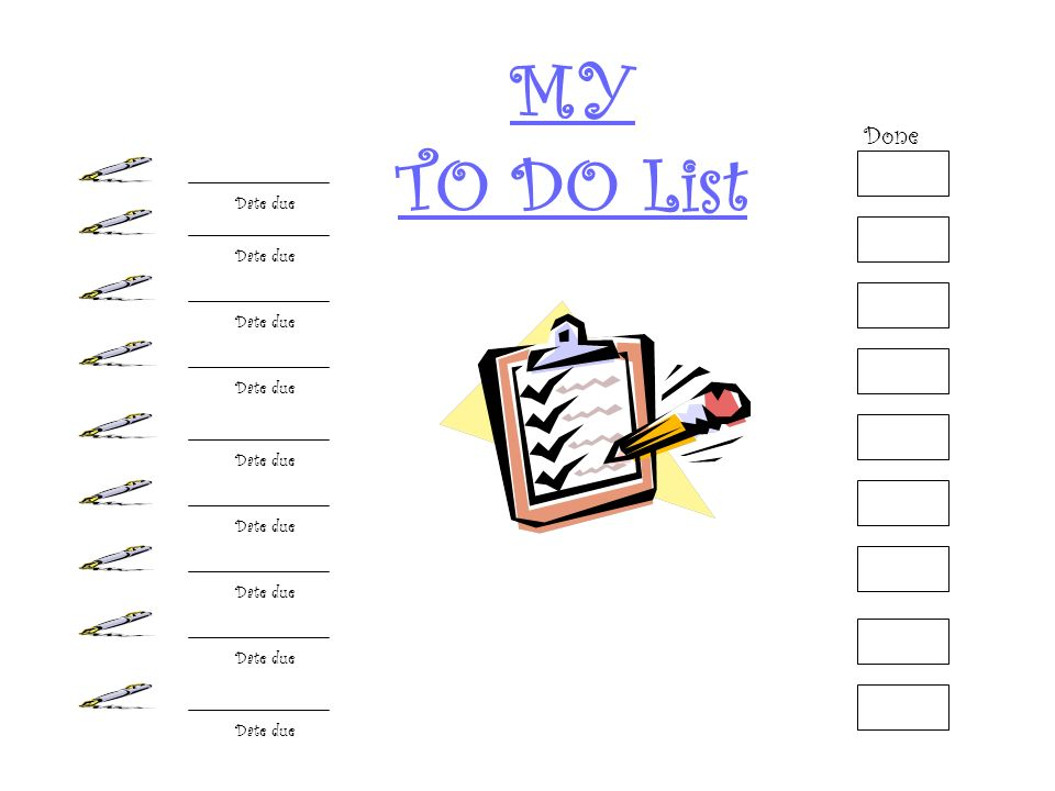MY TO DO List Date due Done
