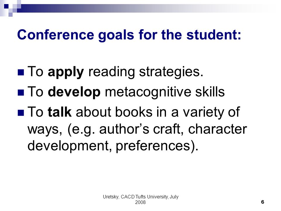 Uretsky, CACD Tufts University, July Conference goals for the student: To apply reading strategies.