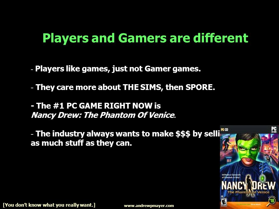 - Players like games, just not Gamer games. - They care more about THE SIMS, then SPORE.