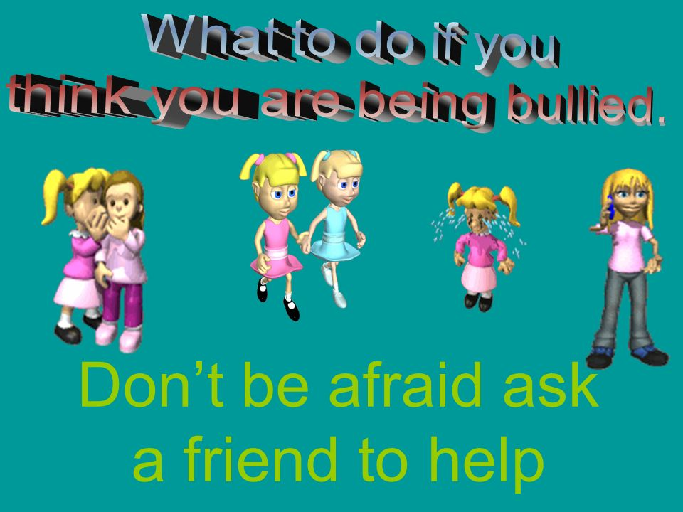 Dont be afraid ask a friend to help