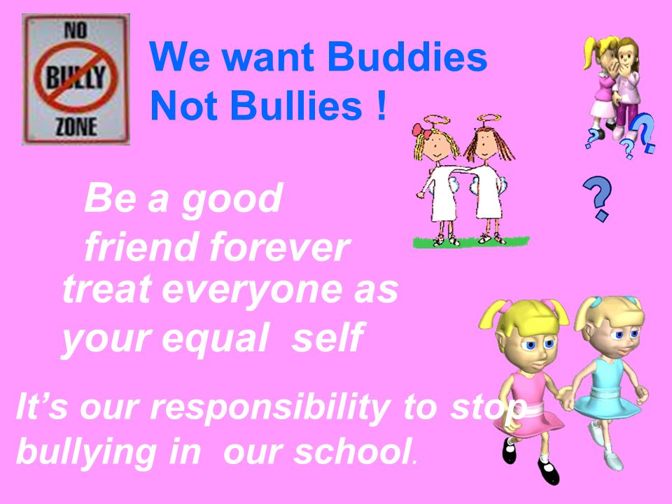 We want Buddies Not Bullies .