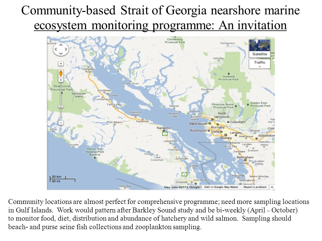 Community-based Strait of Georgia nearshore marine ecosystem monitoring programme: An invitation Community locations are almost perfect for comprehensive programme; need more sampling locations in Gulf Islands.