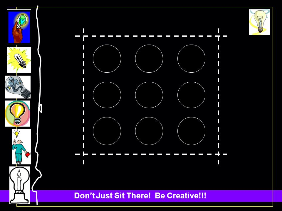 Dont Just Sit There! Be Creative!!!