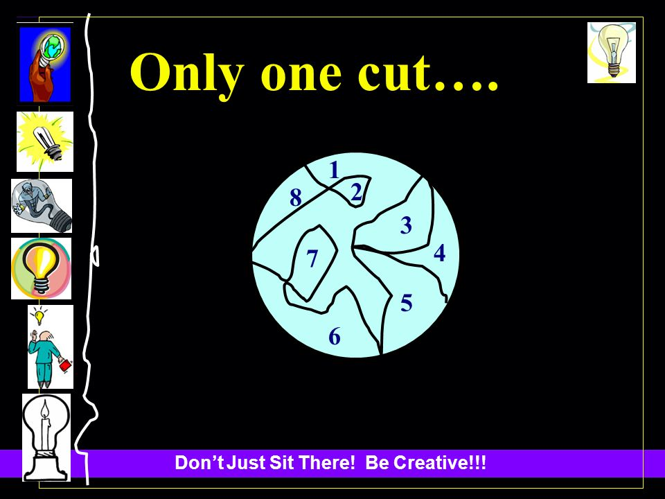 Dont Just Sit There! Be Creative!!! Only one cut…