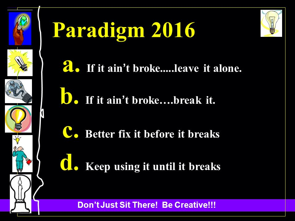 Dont Just Sit There. Be Creative!!. Paradigm 2016 a.