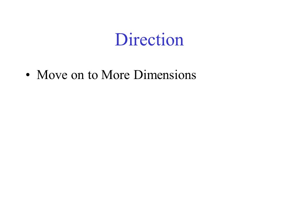Direction Move on to More Dimensions