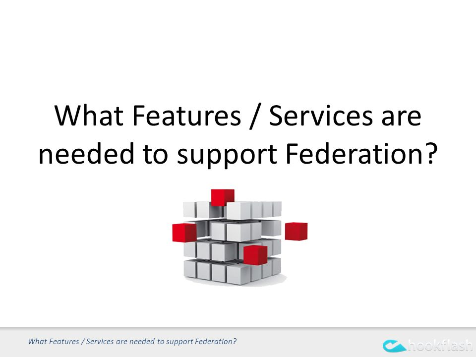 What Features / Services are needed to support Federation