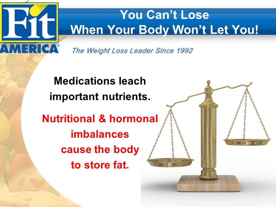 You Cant Lose When Your Body Wont Let You. Medications leach important nutrients.