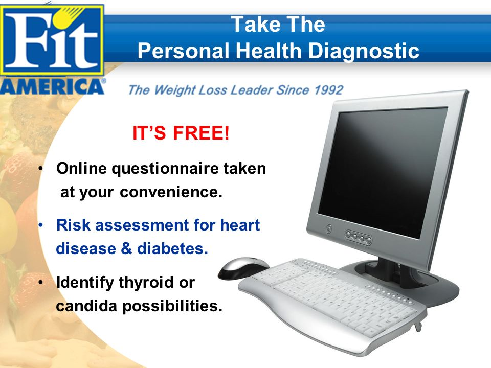 Take The Personal Health Diagnostic ITS FREE. Online questionnaire taken at your convenience.