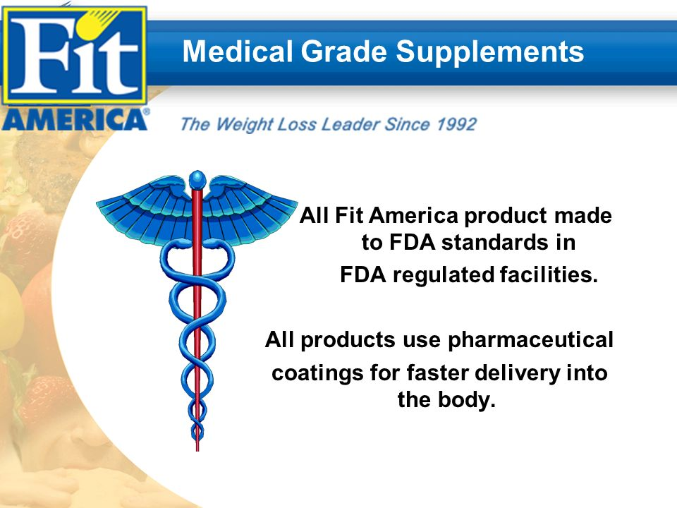 Medical Grade Supplements All Fit America product made to FDA standards in FDA regulated facilities.