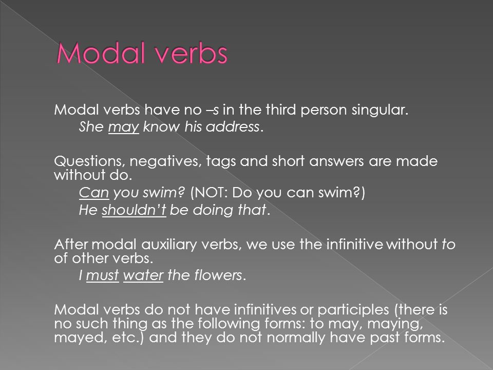 Modal verbs have no –s in the third person singular.