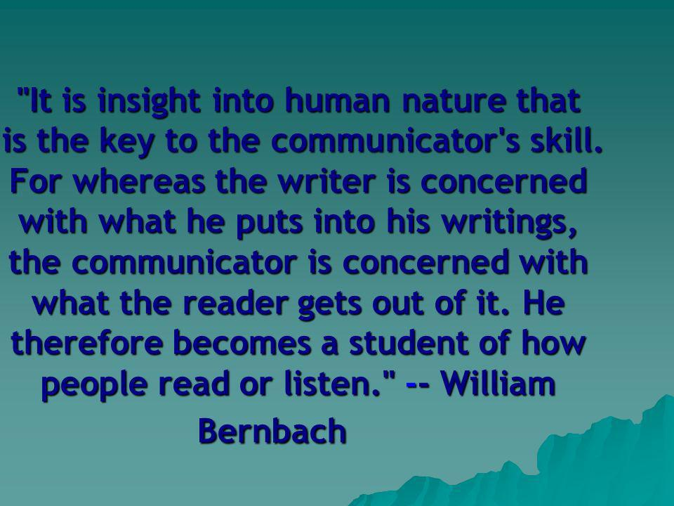 It is insight into human nature that is the key to the communicator s skill.