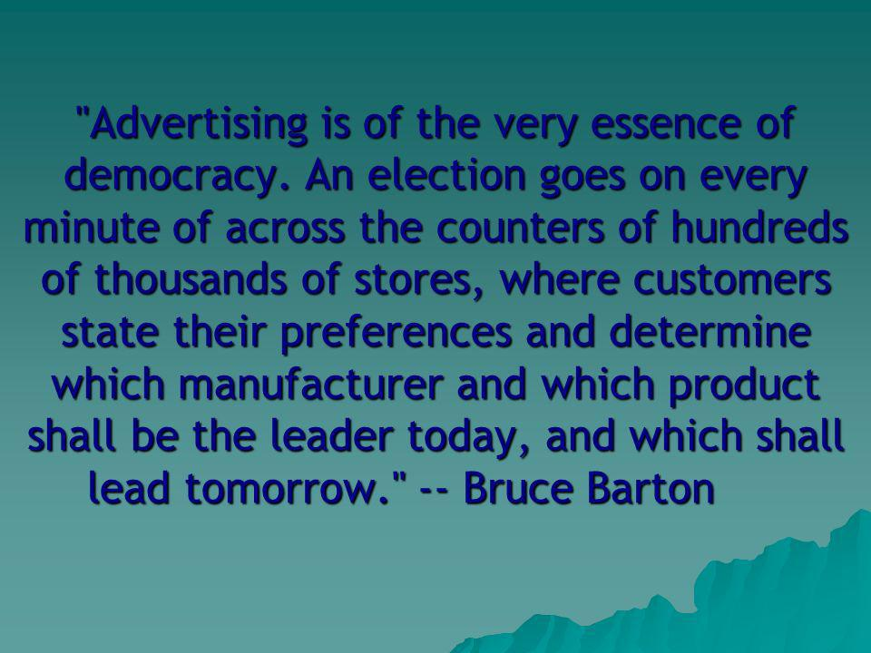 Advertising is of the very essence of democracy.