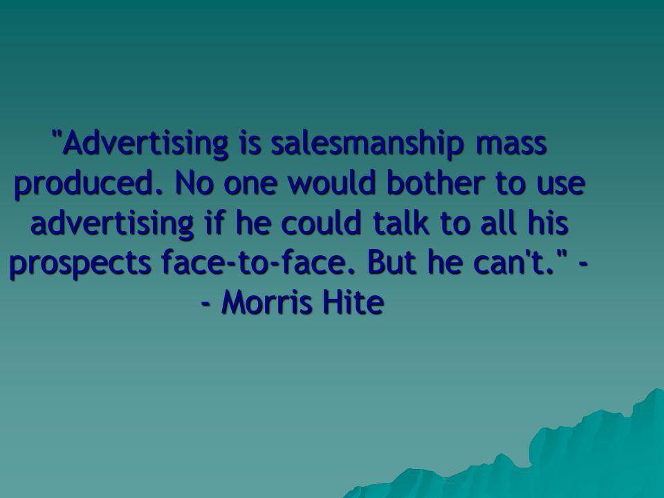 Advertising is salesmanship mass produced.