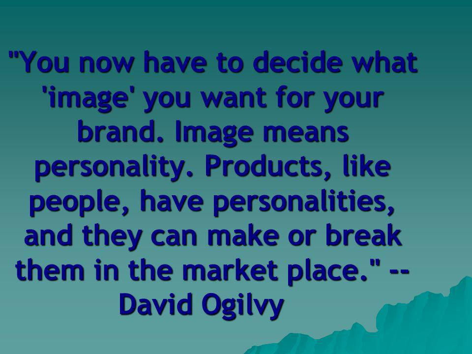 You now have to decide what image you want for your brand.