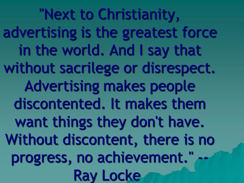 Next to Christianity, advertising is the greatest force in the world.