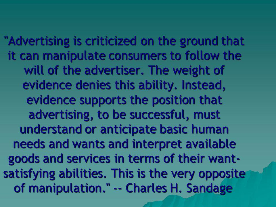 Advertising is criticized on the ground that it can manipulate consumers to follow the will of the advertiser.