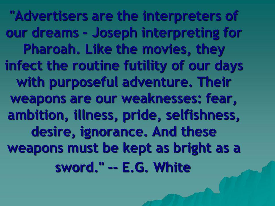 Advertisers are the interpreters of our dreams - Joseph interpreting for Pharoah.
