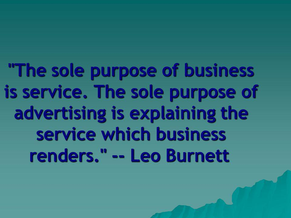 The sole purpose of business is service.