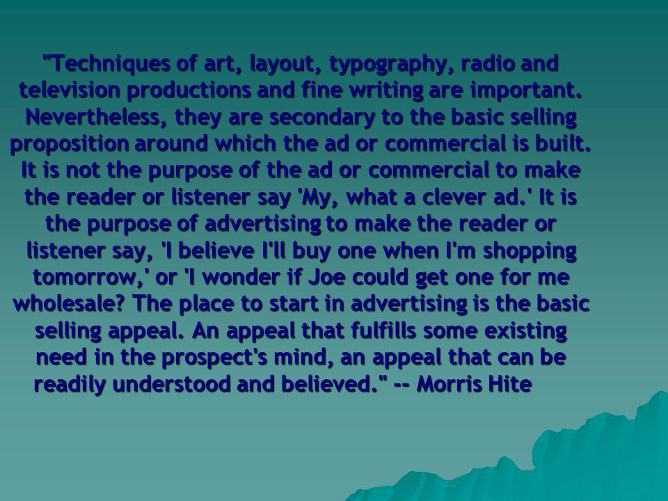Techniques of art, layout, typography, radio and television productions and fine writing are important.