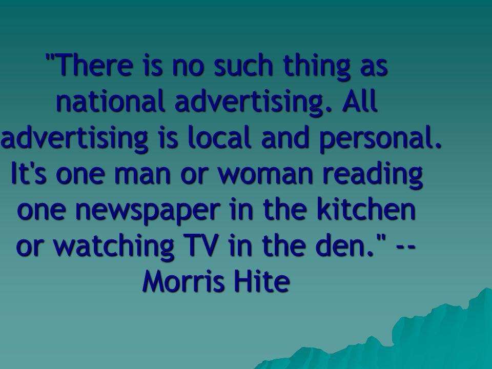There is no such thing as national advertising. All advertising is local and personal.