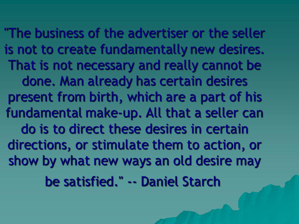 The business of the advertiser or the seller is not to create fundamentally new desires.