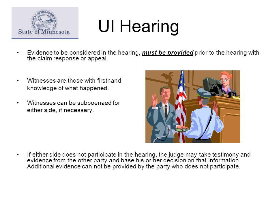 UI Hearing Evidence to be considered in the hearing, must be provided prior to the hearing with the claim response or appeal.