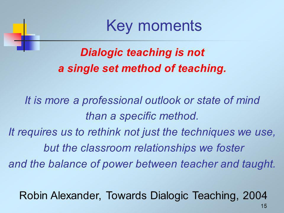Key moments Dialogic teaching is not a single set method of teaching.