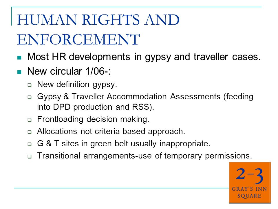 HUMAN RIGHTS AND ENFORCEMENT Most HR developments in gypsy and traveller cases.