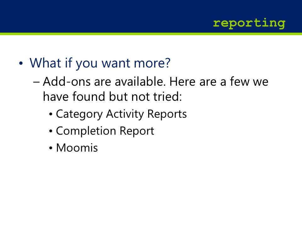 22 reporting What if you want more. –Add-ons are available.